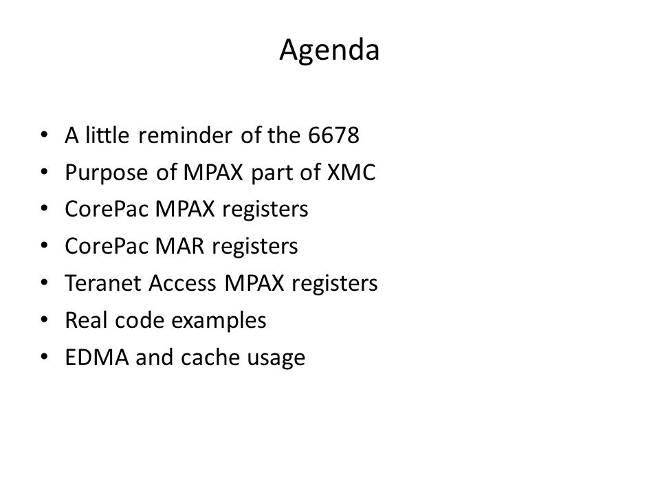 Agenda A little reminder of the 6678 Purpose of MPAX part of XMC CorePac MPAX registers CorePac MAR registers Teranet Access MPAX registers Real code