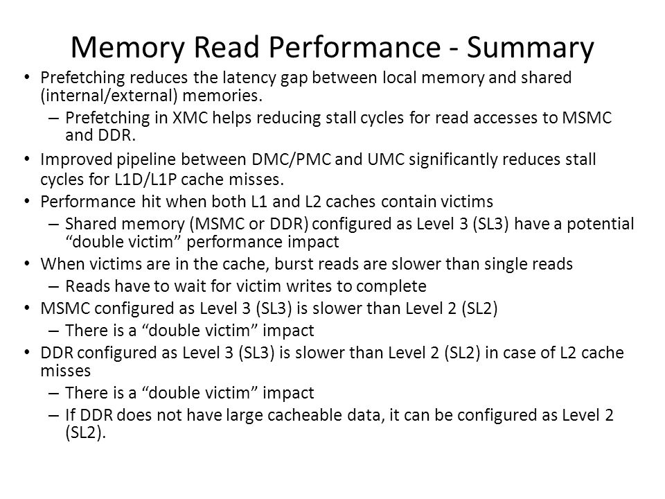 Memory Read Performance - Summary Prefetching reduces the latency gap between local memory and shared (internal/external) memories. – Prefetching in X
