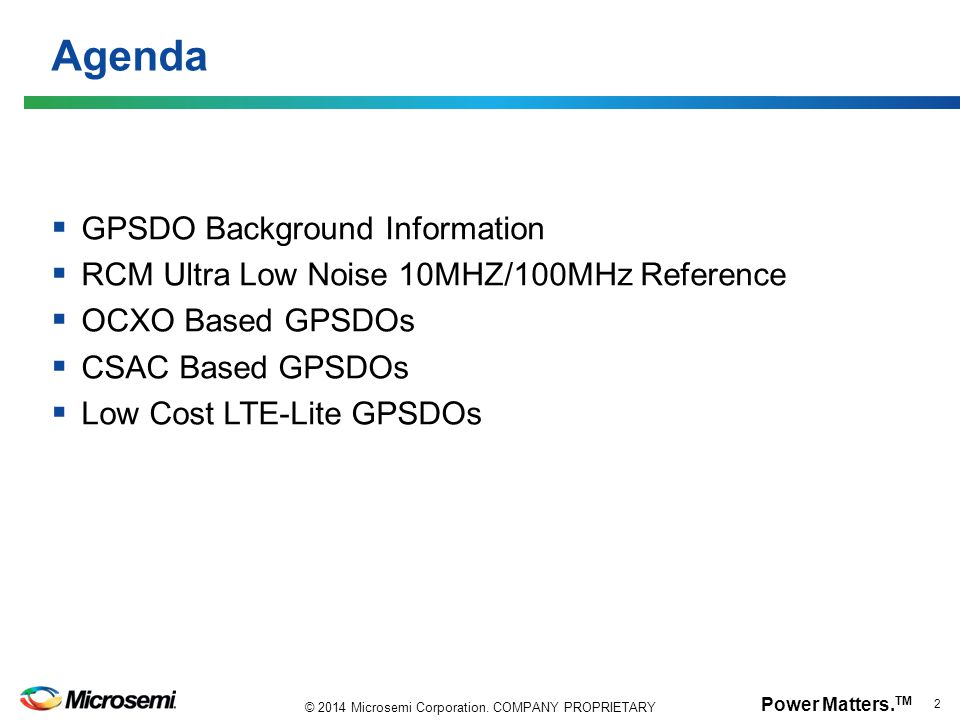 Power Matters.TM 3 © 2014 Microsemi Corporation. COMPANY PROPRIETARY What Does a GPSDO Do.