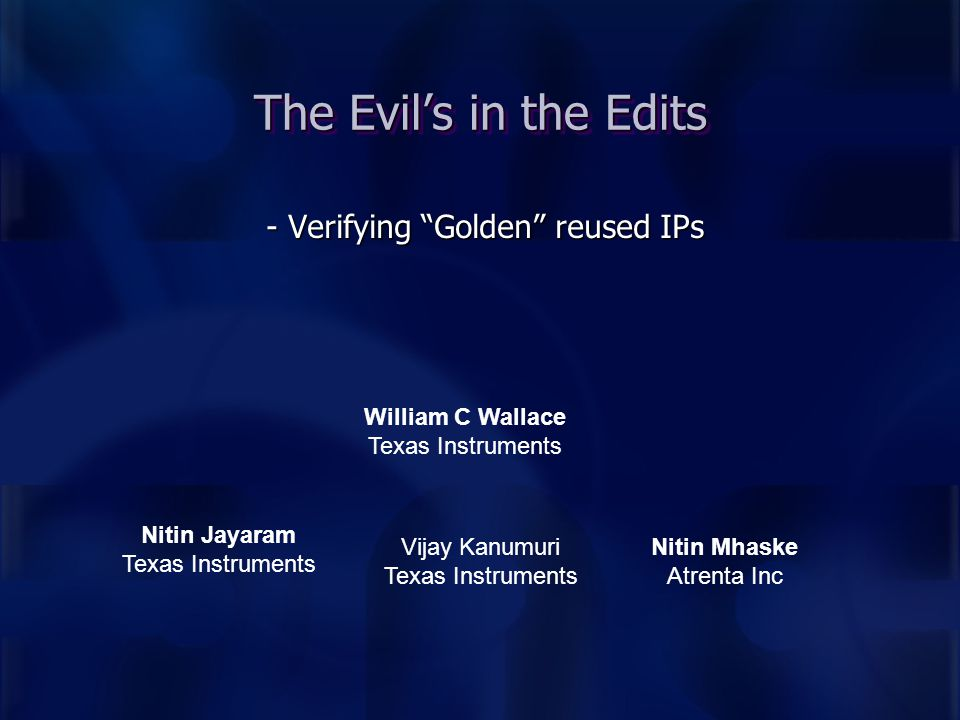 "- Verifying ""Golden"" reused IPs The Evil's in the Edits William C Wallace Texas Instruments Nitin Jayaram Texas Instruments Nitin Mhaske Atrenta Inc V"
