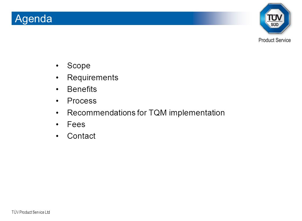 TÜV Product Service Ltd TQM process - Overview Mandatory process Conditional process MasterCard TQM Label Vendor Registration with Assessment Body Product Registration TQM Compliance Assessment Test of Product SamplesTQM Audit TQM Label Recommendation and Preparation TQM Label Granting by MasterCard Subcontracted to Assessment Body Renewal Completion of TQM Questionnaires