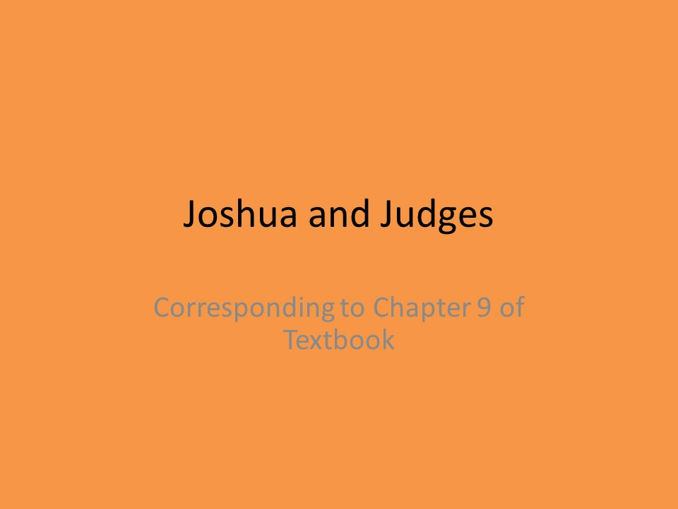 Joshua and Judges Corresponding to Chapter 9 of Textbook