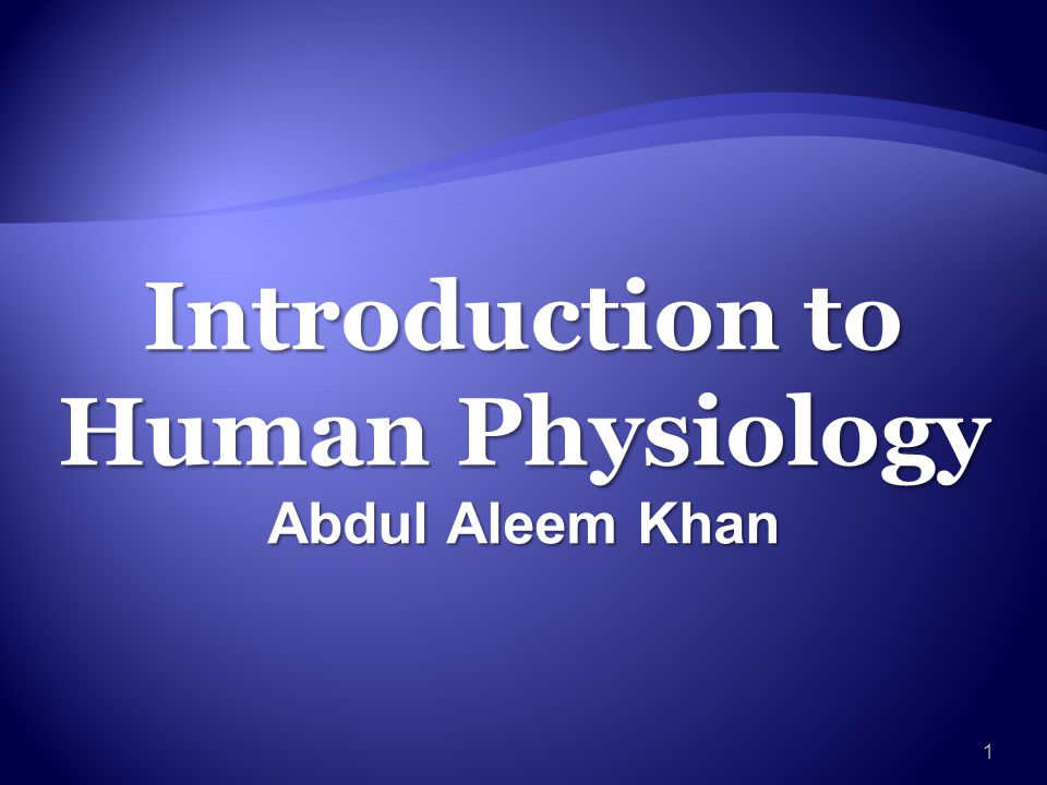 Introduction to Human Physiology Abdul Aleem Khan 1
