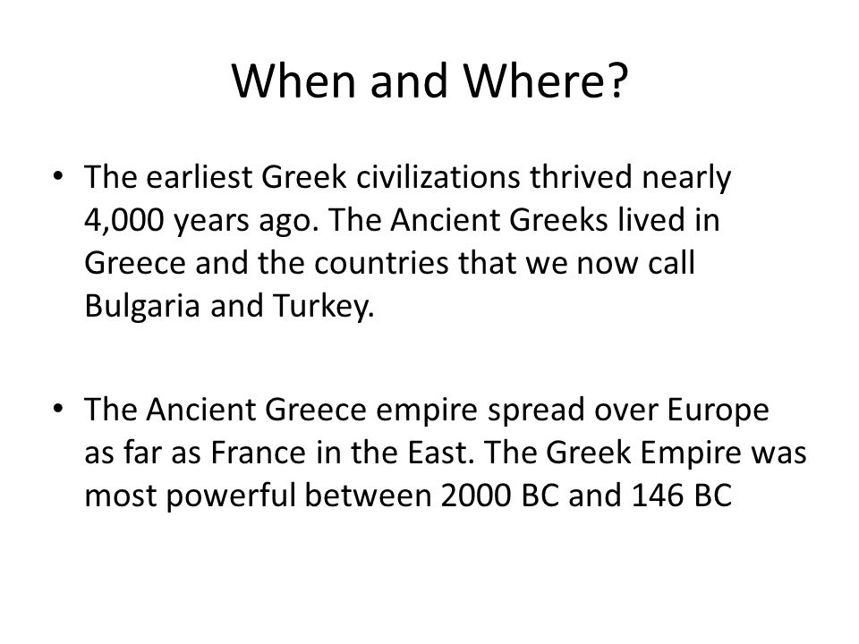 When and Where. The earliest Greek civilizations thrived nearly 4,000 years ago.