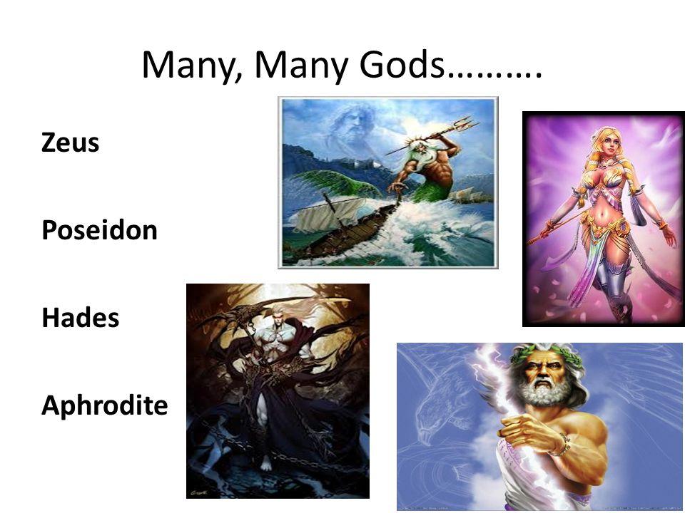 Many, Many Gods………. Zeus Poseidon Hades Aphrodite