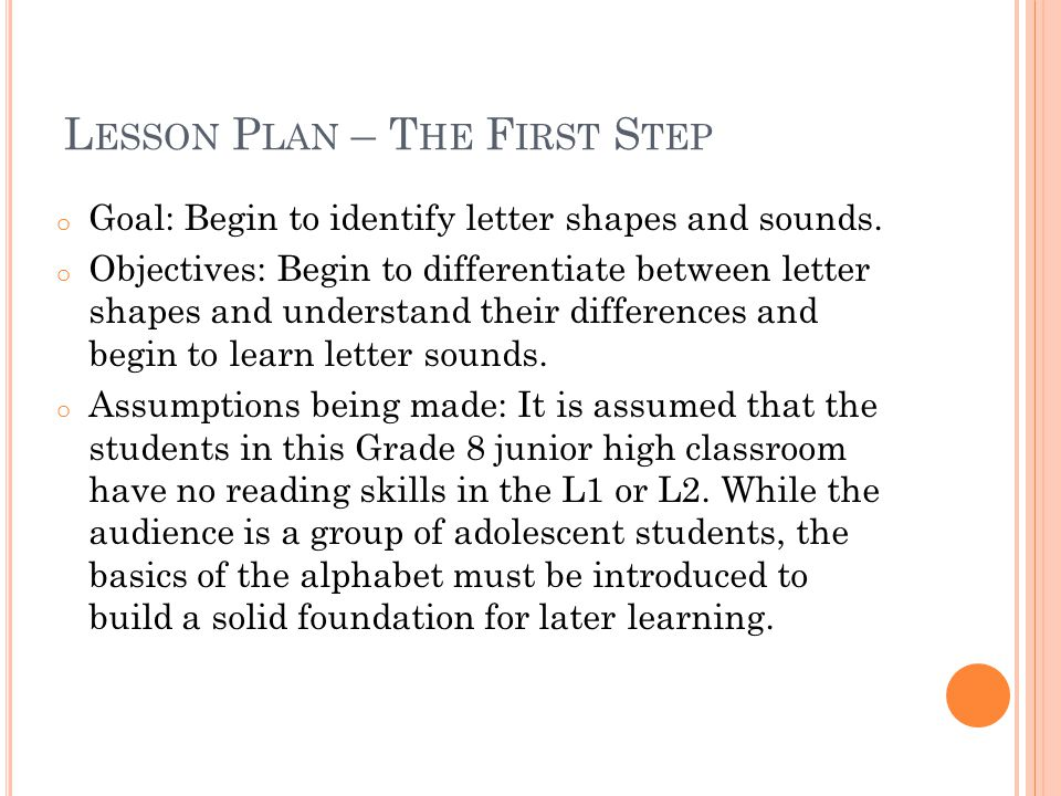 L ESSON P LAN – T HE F IRST S TEP o Goal: Begin to identify letter shapes and sounds.