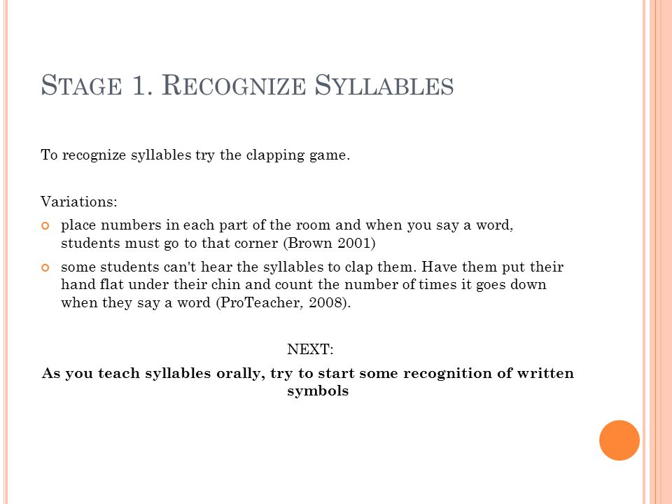 S TAGE 1. R ECOGNIZE S YLLABLES To recognize syllables try the clapping game.