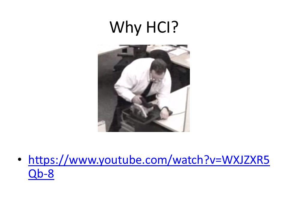 Why HCI? https://www.youtube.com/watch?v=WXJZXR5 Qb-8 https://www.youtube.com/watch?v=WXJZXR5 Qb-8