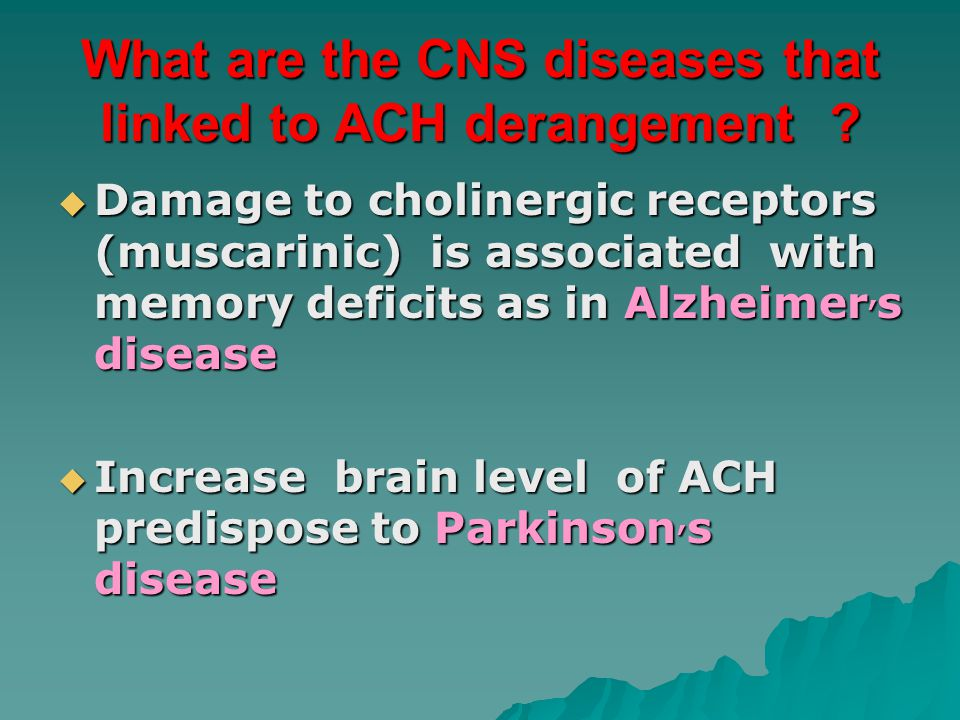 What are the CNS diseases that linked to ACH derangement .