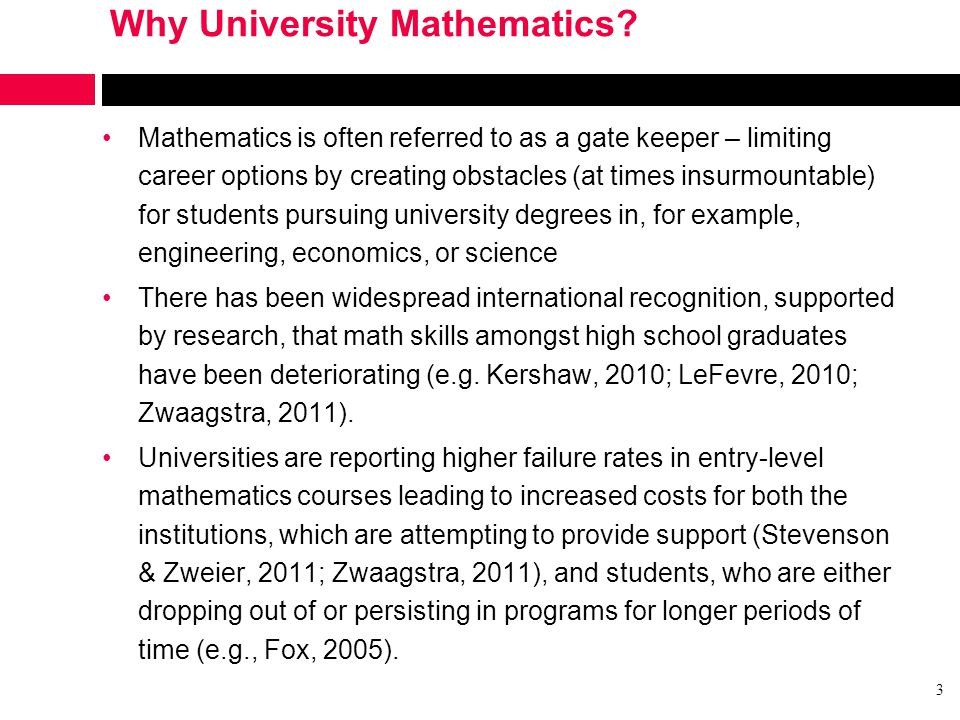 Why University Mathematics? Mathematics is often referred to as a gate keeper – limiting career options by creating obstacles (at times insurmountable