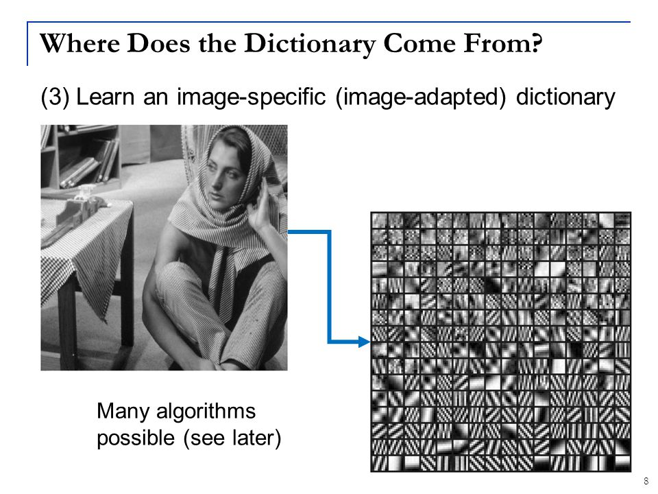 29 Recap: Dictionary Learning Non-convex problem Greedy alternating optimization methods The K-means algorithm is very fast and works well for small image patches Find a dictionary W that best fits a dataset