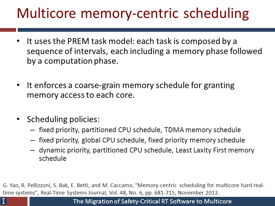 Multicore memory-centric scheduling It uses the PREM task model: each task is composed by a sequence of intervals, each including a memory phase follo