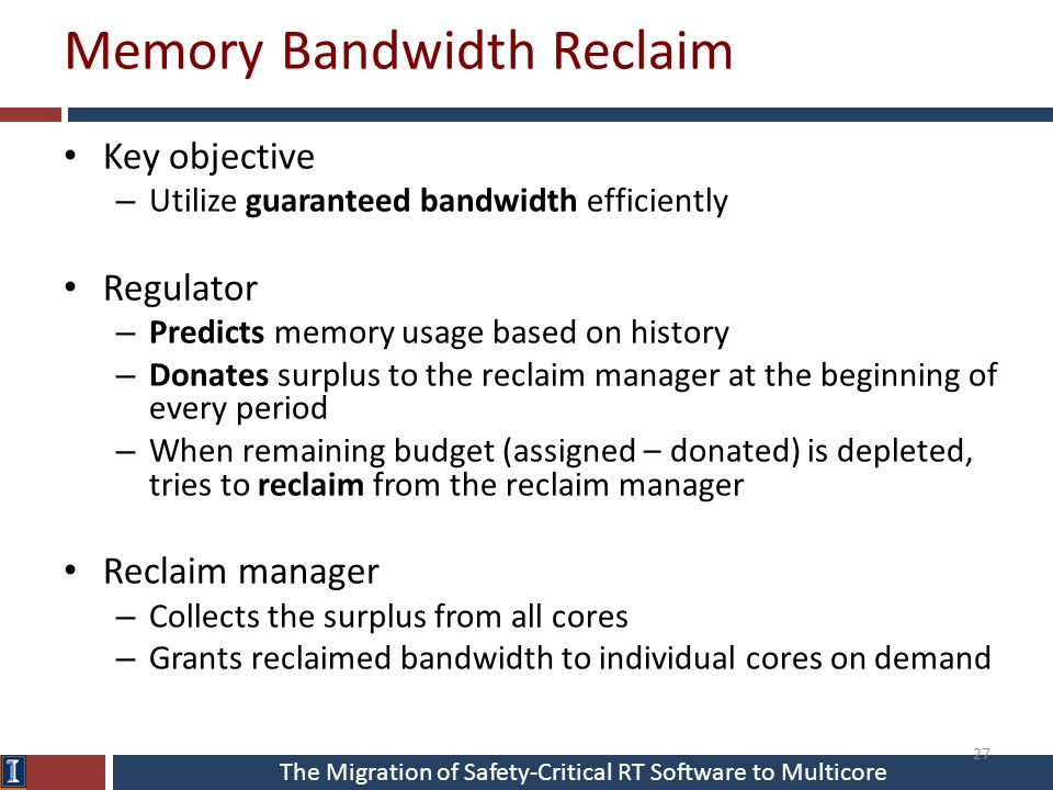 The Migration of Safety-Critical RT Software to Multicore Memory Bandwidth Reclaim Key objective – Utilize guaranteed bandwidth efficiently Regulator