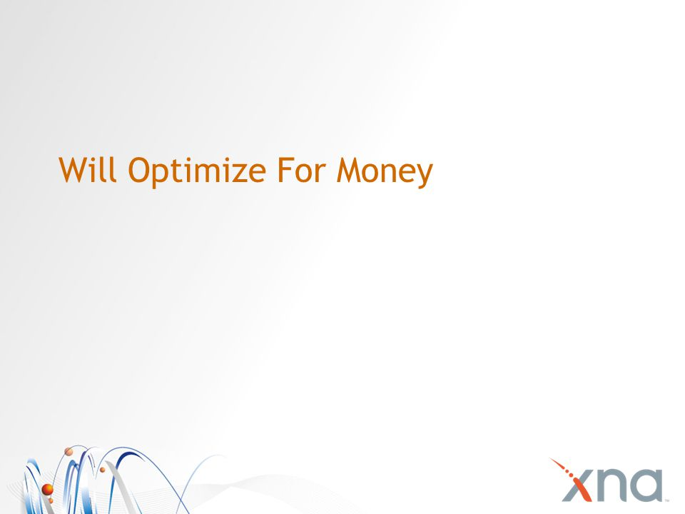 Will Optimize For Money