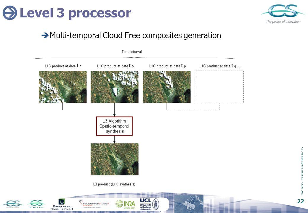 CS Communication & Systèmes – Charte 2012 22 Level 3 processor  Multi-temporal Cloud Free composites generation