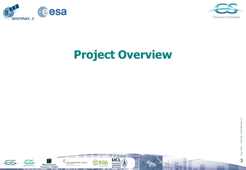 CS Communication & Systèmes – Charte 2012 4 Project Overview  An open-source, flexible and re-usable scientific multi-mission Toolbox  Based on the strong software heritage of BEAM & NEST  with specific Sentinel 2 exploitation tools