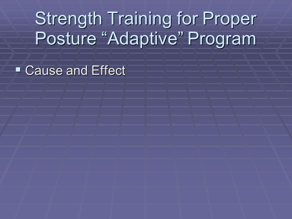 Strength Training for Proper Posture Adaptive Program  Cause and Effect