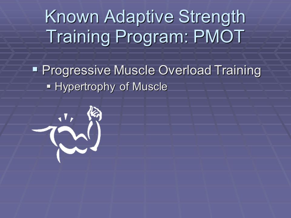 Known Adaptive Strength Training Program: PMOT  Progressive Muscle Overload Training  Hypertrophy of Muscle