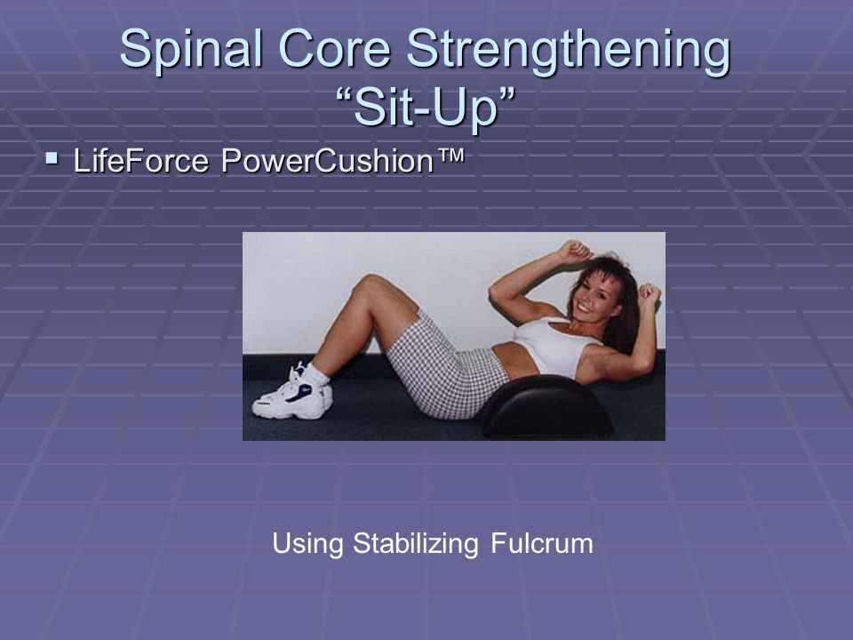 "Spinal Core Strengthening ""Sit-Up""  LifeForce PowerCushion™ Using Stabilizing Fulcrum"