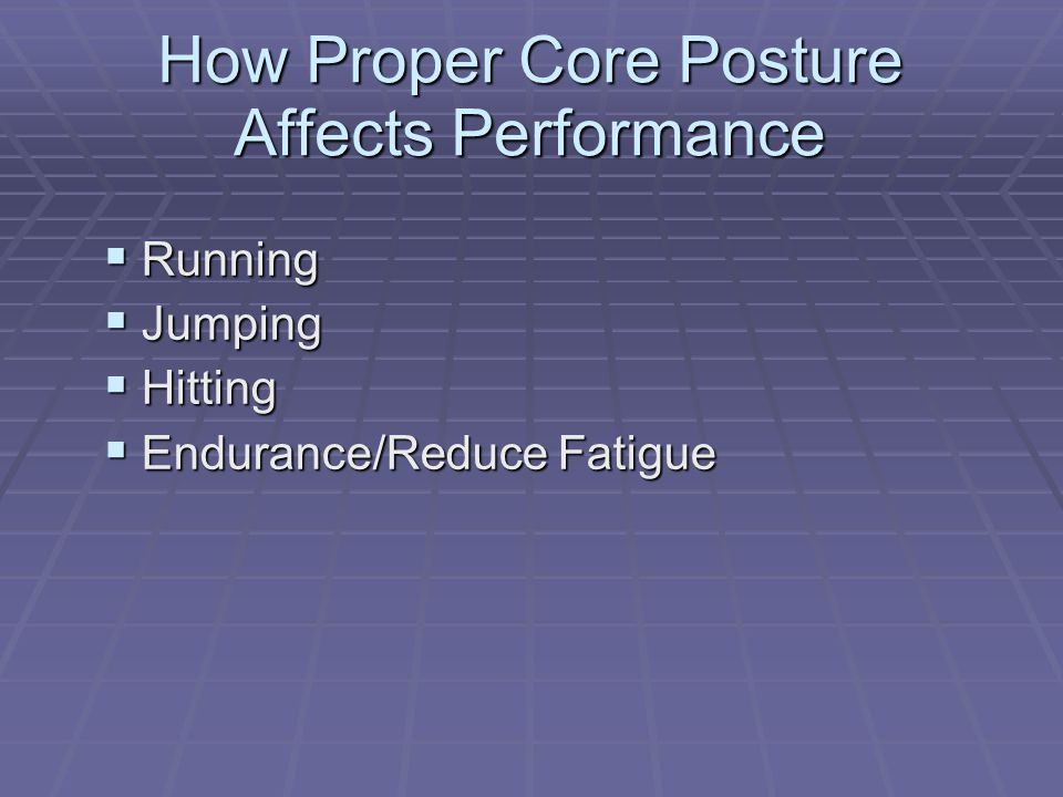 How Proper Core Posture Affects Performance  Running  Jumping  Hitting  Endurance/Reduce Fatigue