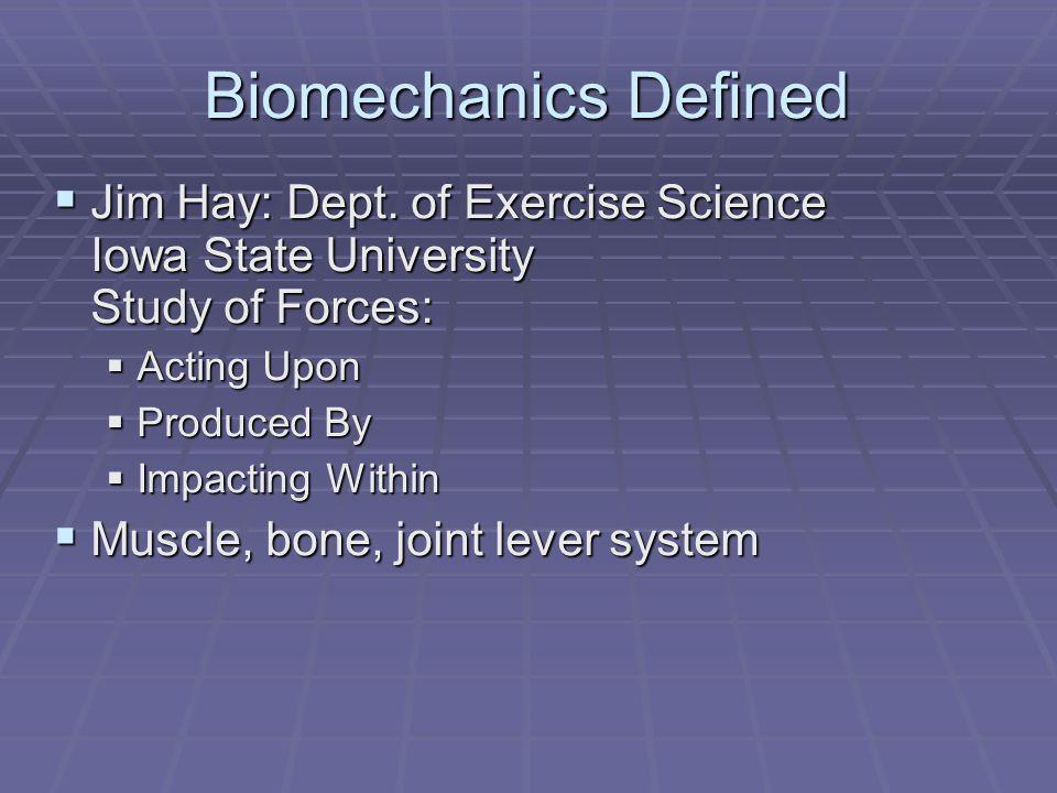 Biomechanics Defined  Jim Hay: Dept.