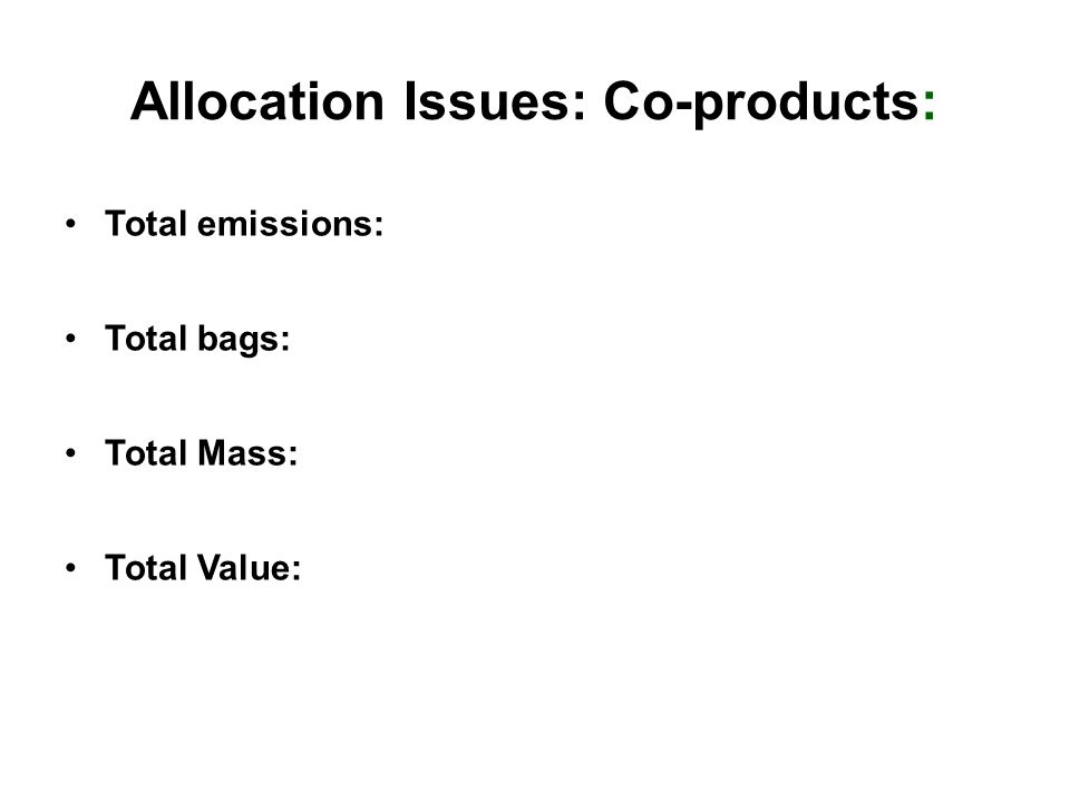 Allocation Issues: Co-products: Total emissions: Total bags: Total Mass: Total Value: