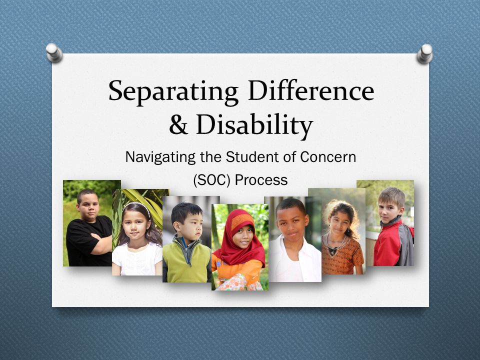 Separating Difference & Disability Navigating the Student of Concern (SOC) Process