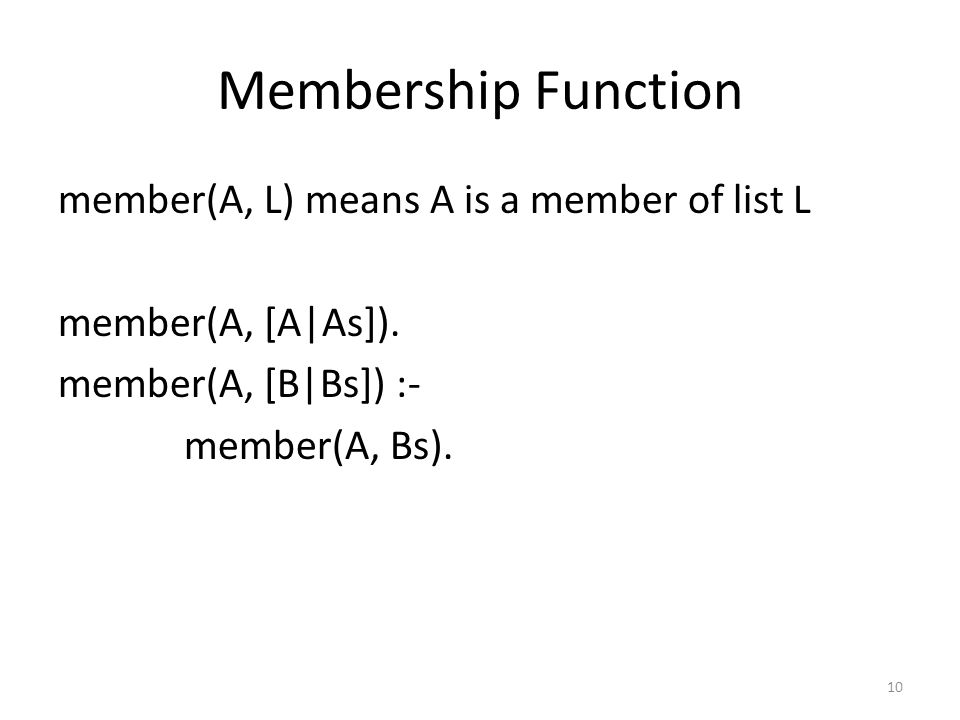Membership Function member(A, L) means A is a member of list L member(A, [A|As]).