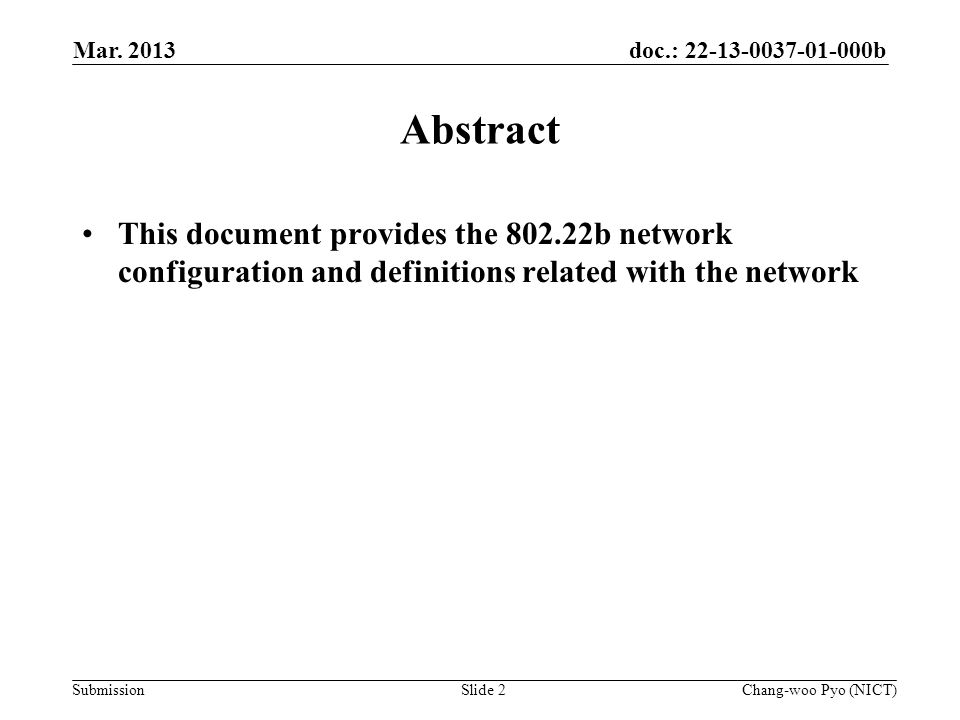 doc.: 22-13-0037-01-000b Submission Abstract This document provides the 802.22b network configuration and definitions related with the network Mar.