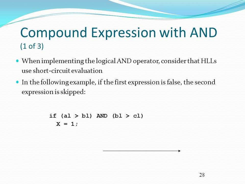 28 Compound Expression with AND (1 of 3) When implementing the logical AND operator, consider that HLLs use short-circuit evaluation In the following