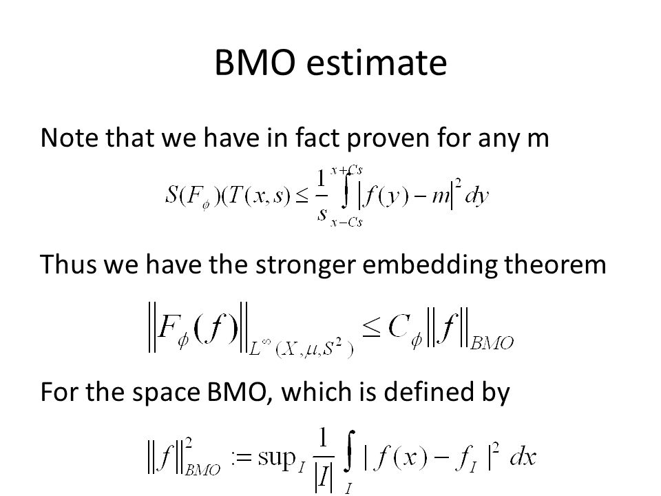 BMO estimate Note that we have in fact proven for any m Thus we have the stronger embedding theorem For the space BMO, which is defined by