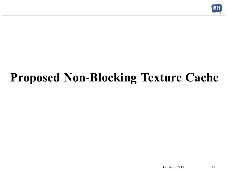 Proposed Non-Blocking Texture Cache October 3, 2013 10