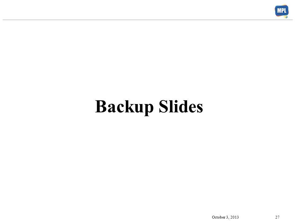 Backup Slides October 3, 2013 27