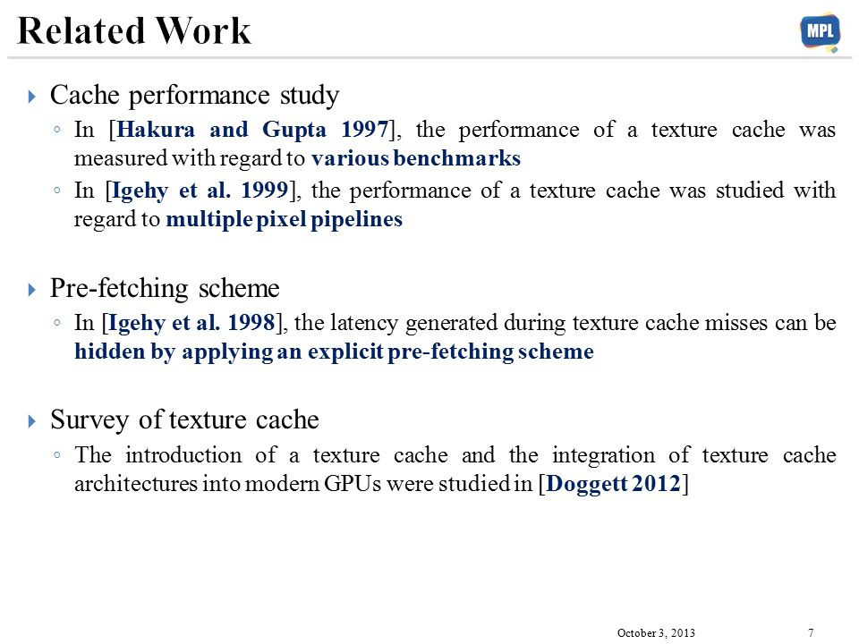  Cache performance study ◦ In [Hakura and Gupta 1997], the performance of a texture cache was measured with regard to various benchmarks ◦ In [Igehy et al.