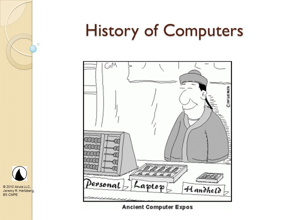 © 2010 Akula LLC, Jeremy R. Hertzberg, BS CMPE History of Computers