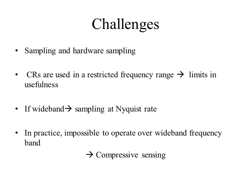 Challenges Sampling and hardware sampling CRs are used in a restricted frequency range  limits in usefulness If wideband  sampling at Nyquist rate I