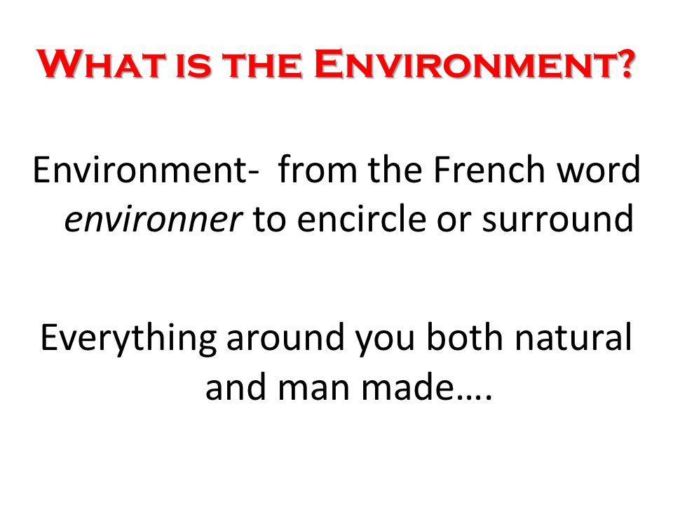 What is Environmental Science The study of how humans interact with the environment