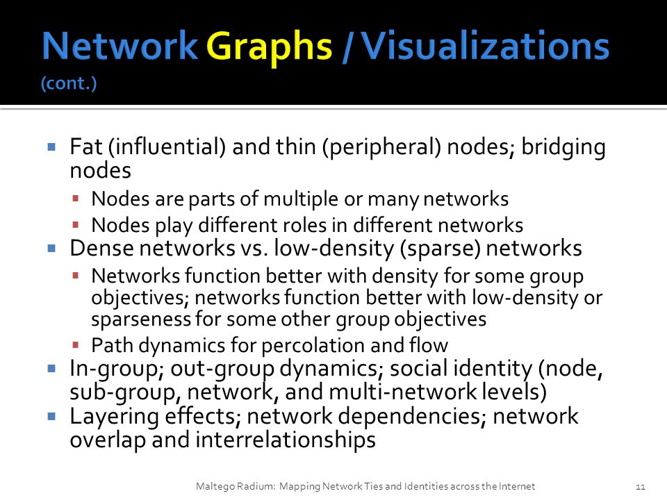  Fat (influential) and thin (peripheral) nodes; bridging nodes  Nodes are parts of multiple or many networks  Nodes play different roles in different networks  Dense networks vs.