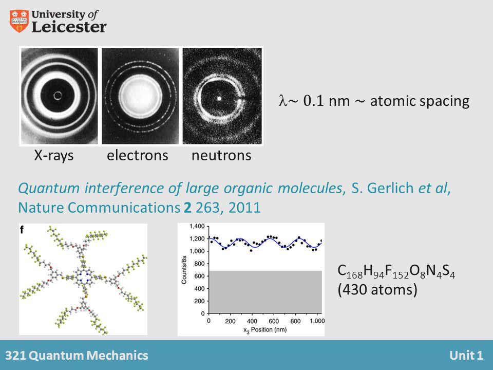 321 Quantum MechanicsUnit 1 C 168 H 94 F 152 O 8 N 4 S 4 (430 atoms) Quantum interference of large organic molecules, S. Gerlich et al, Nature Communi