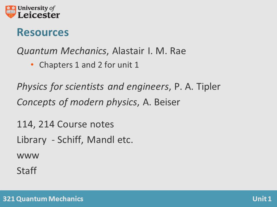 321 Quantum MechanicsUnit 1 Quantum Mechanics, Alastair I.