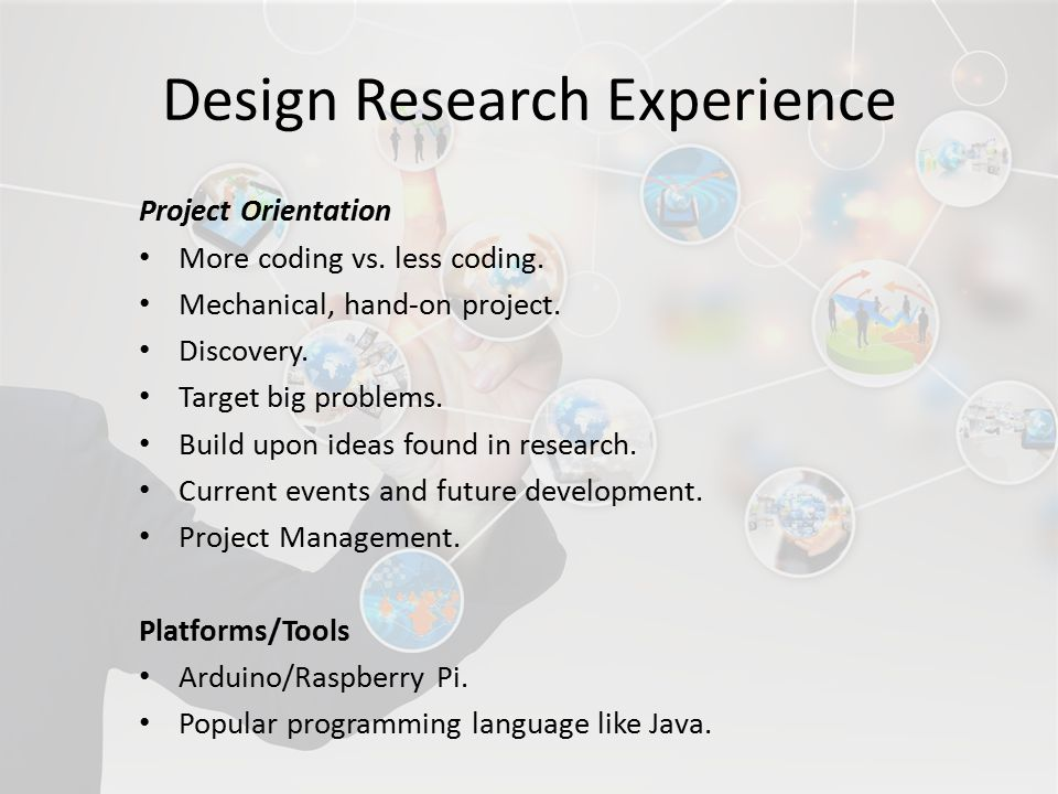 Design Research Experience Project Orientation More coding vs.