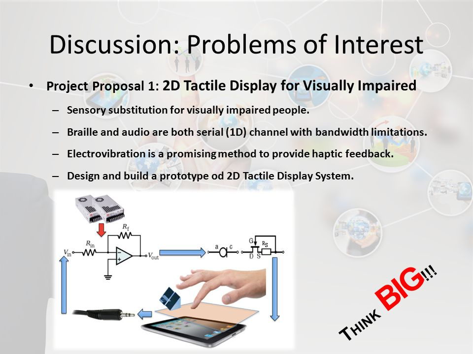 Discussion: Problems of Interest Project Proposal 1: 2D Tactile Display for Visually Impaired – Sensory substitution for visually impaired people.