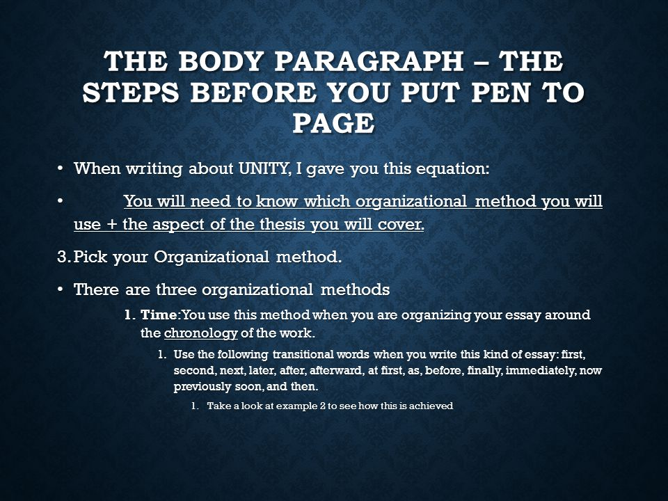 THE BODY PARAGRAPH – THE STEPS BEFORE YOU PUT PEN TO PAGE When writing about UNITY, I gave you this equation: When writing about UNITY, I gave you this equation: You will need to know which organizational method you will use + the aspect of the thesis you will cover.