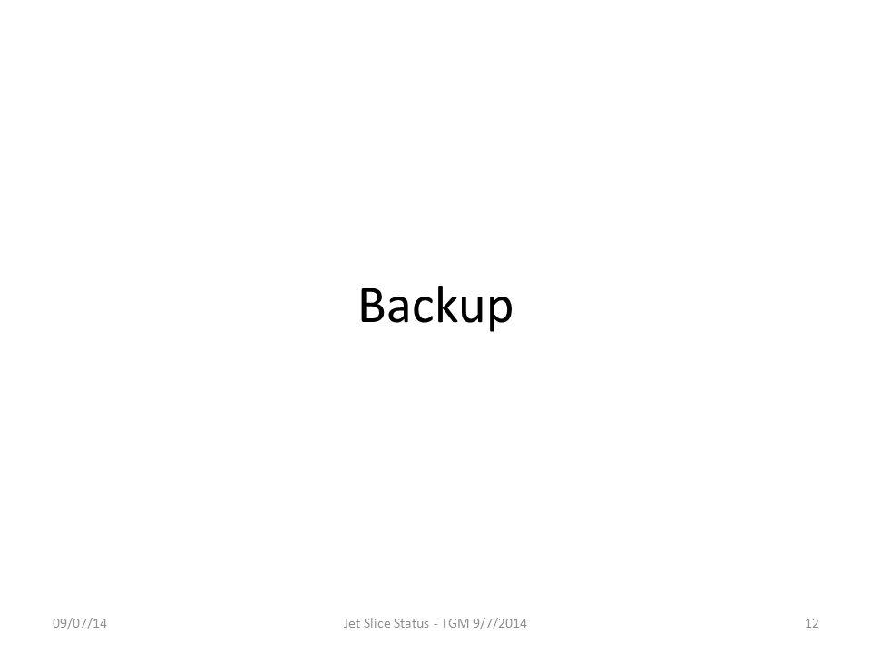 Backup 09/07/14Jet Slice Status - TGM 9/7/201412