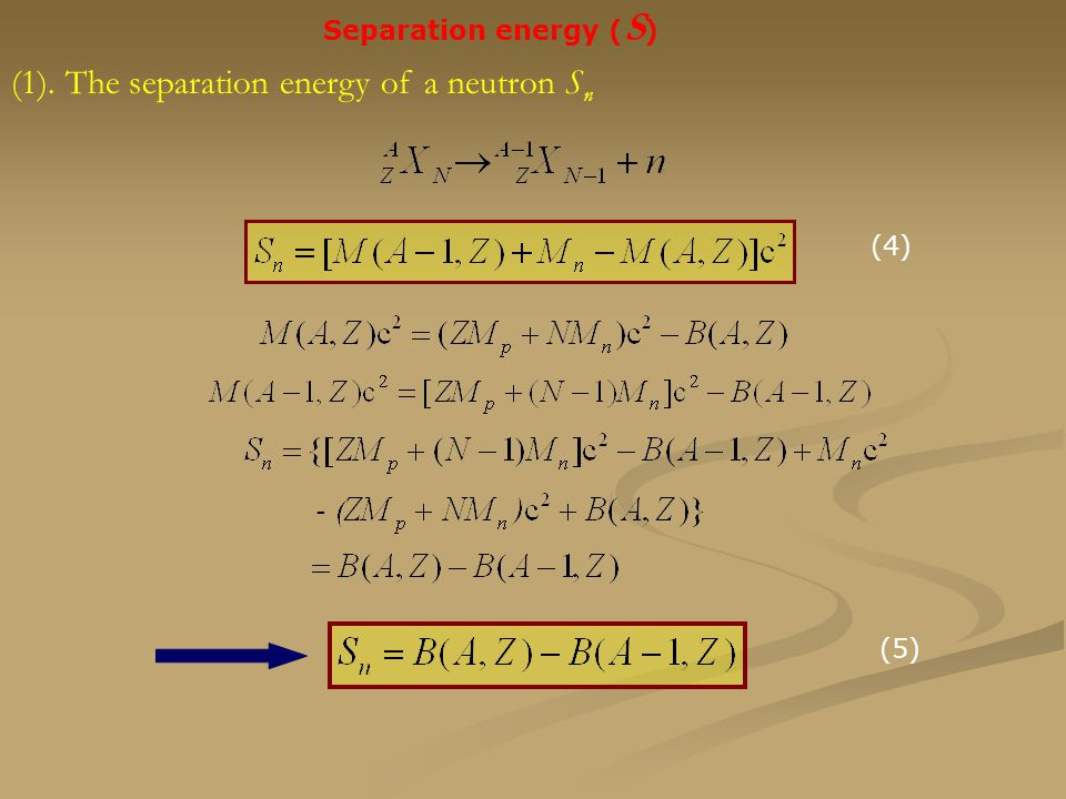 Separation energy ( S ) (1). The separation energy of a neutron S n (4) (5)