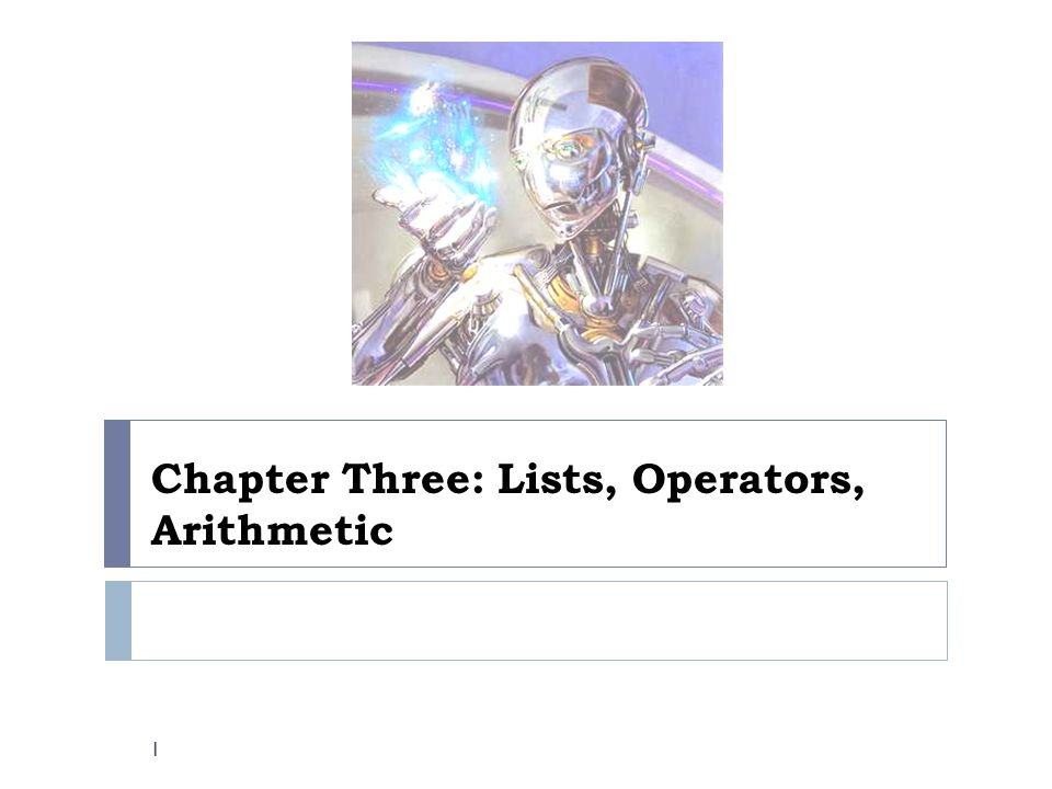 Chapter Three: Lists, Operators, Arithmetic 1