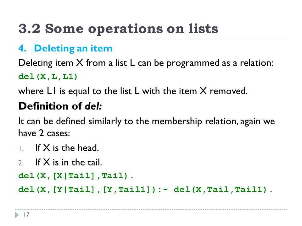 3.2 Some operations on lists 17 4. Deleting an item Deleting item X from a list L can be programmed as a relation: del(X,L,L1) where L1 is equal to th