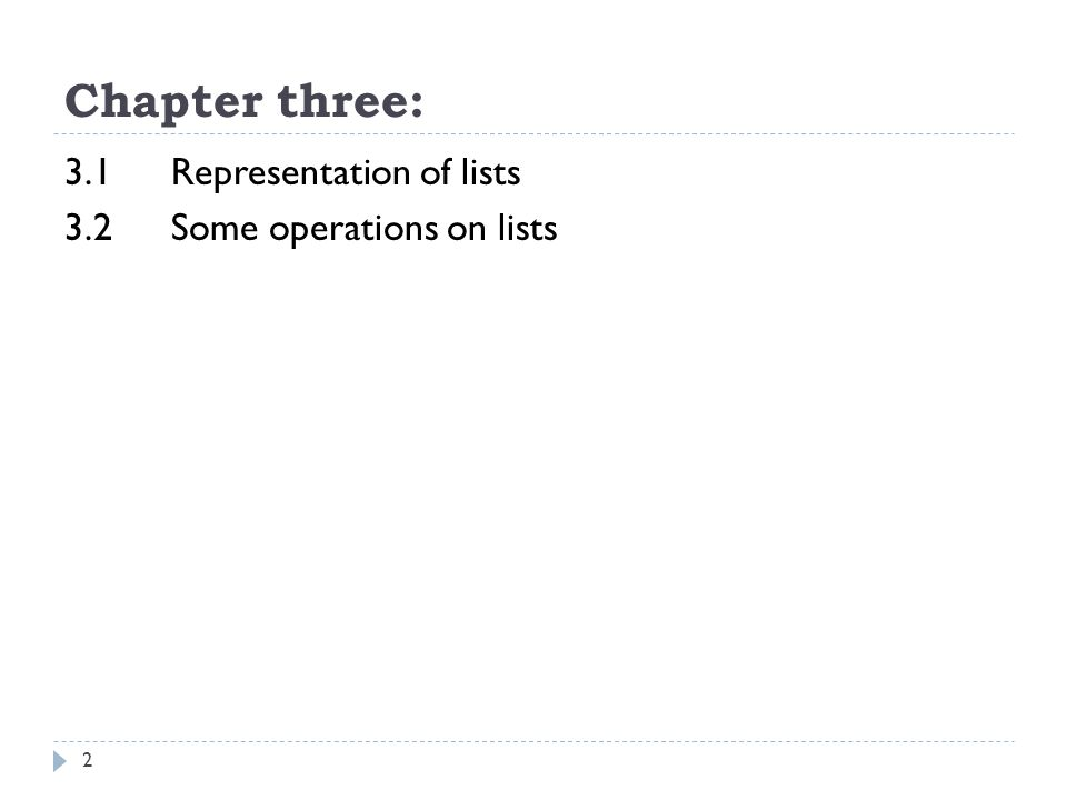 Chapter three: 3.1Representation of lists 3.2Some operations on lists 2