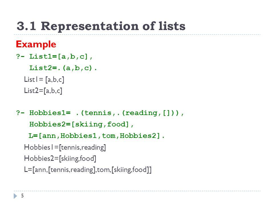 3.1 Representation of lists 5 Example - List1=[a,b,c], List2=.(a,b,c).