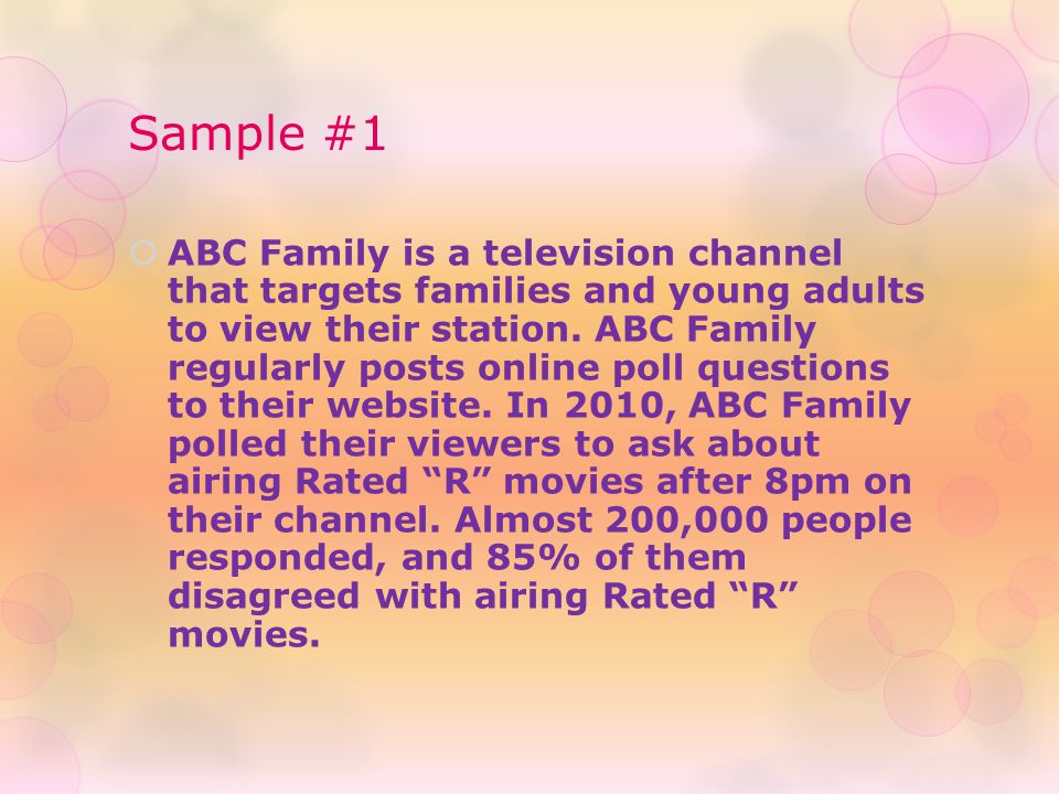 Sample #1  ABC Family is a television channel that targets families and young adults to view their station. ABC Family regularly posts online poll qu